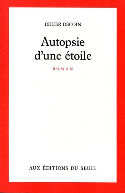 Autopsie d'une étoile / Didier Decoin | Decoin, Didier (1945-....). Auteur