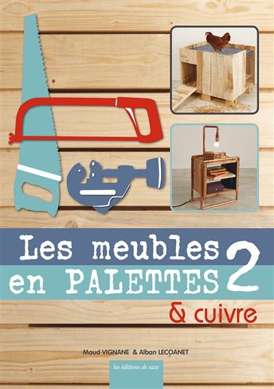Les meubles en palettes & cuivre. 2 / Maud Vignane, Alban Lecoanet | Vignane, Maud. Auteur