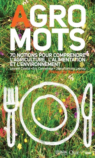 Agro-mots : 70 notions pour comprendre l'alimentation, l'agriculture et l'environnement