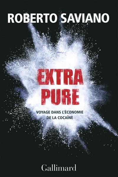 Extra pure : voyage dans l'économie de la cocaïne | Saviano, Roberto (1979-....). Auteur