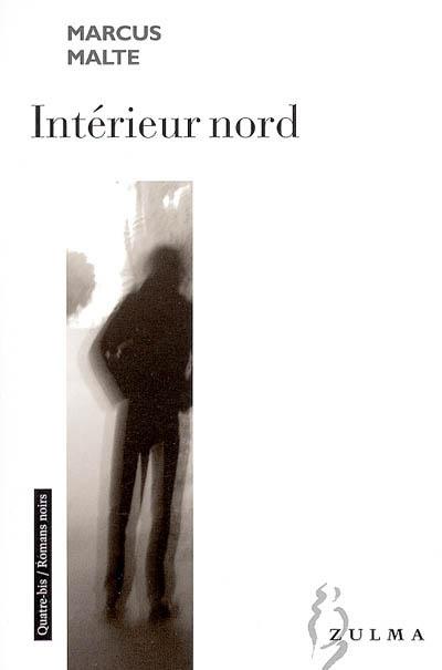 Intérieur Nord | Malte, Marcus (1967-....). Auteur