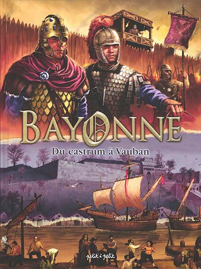 Bayonne en BD. Vol. 1. Du castrum à Vauban