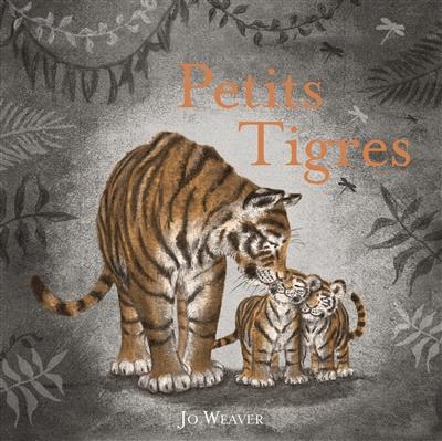 Petits tigres   Weaver, Jo. Auteur