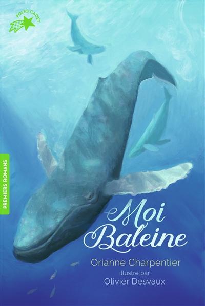 Moi Baleine | Charpentier, Orianne (1974-....). Auteur