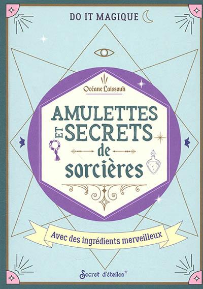 Amulettes et secrets de sorcières : avec des ingrédients merveilleux