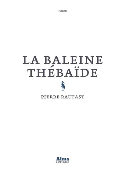 La baleine thébaïde | Raufast, Pierre (1973-....). Auteur