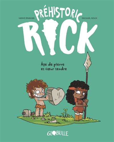 Préhistoric Rick. Vol. 3. Age de pierre et coeur tendre