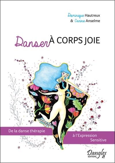 Danser à corps joie : de la danse thérapie à l'Expression sensitive