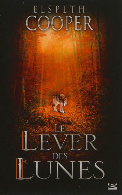 Le lever des lunes / Elspeth Cooper | Cooper, Elspeth (1968-....). Auteur