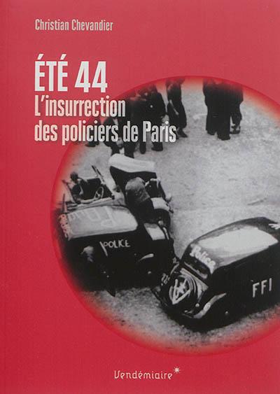 Été 44 : l'insurrection des policiers de Paris   Christian Chevandier. Auteur