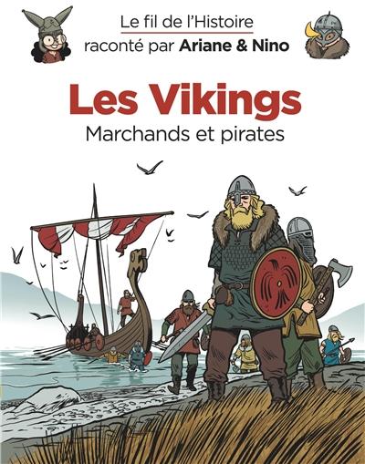 Le fil de l'histoire raconté par Ariane & Nino. Vol. 17. Les Vikings : marchands et pirates