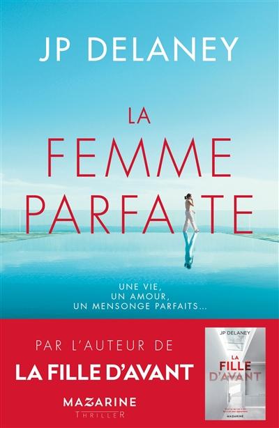 La femme parfaite : thriller | Delaney, J. P (19..-..) - romancier. Auteur