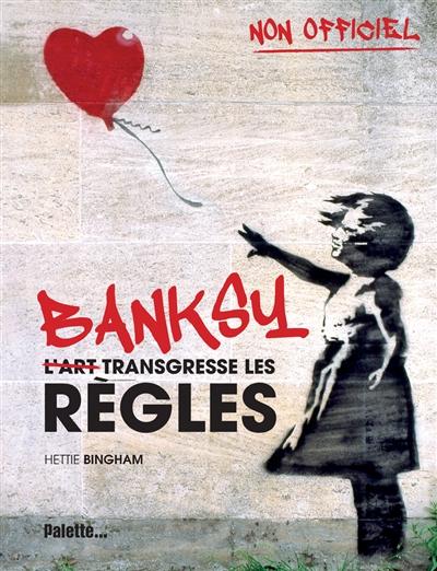 Banksy : l'art transgresse les règles | Bingham, Hettie. Auteur