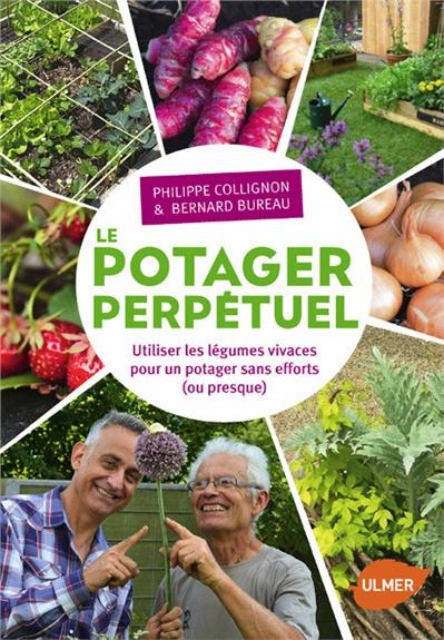 Le Potager perpétuel : utiliser les légumes vivaces pour un potager sans effort ou presque | Collignon, Philippe. Auteur