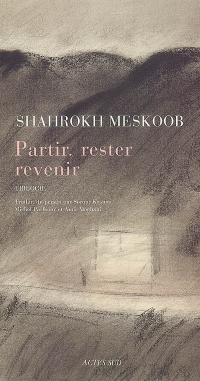 Partir, rester, revenir : trilogie / Shahrokh Meskoob   Meskoob, Shahrokh (1925-2005). Auteur