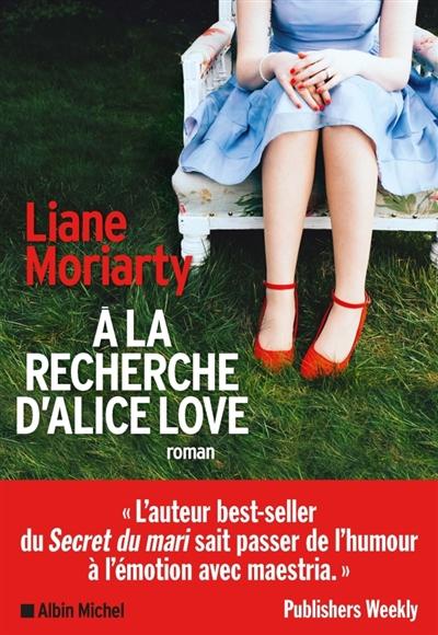 A la recherche d'Alice Love / Liane Moriarty | Moriarty, Liane (1966-....). Auteur