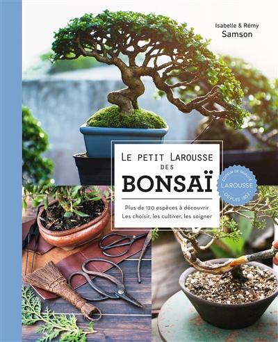 Le petit Larousse des bonsaï : connaître, choisir et cultiver plus de 120 espèces
