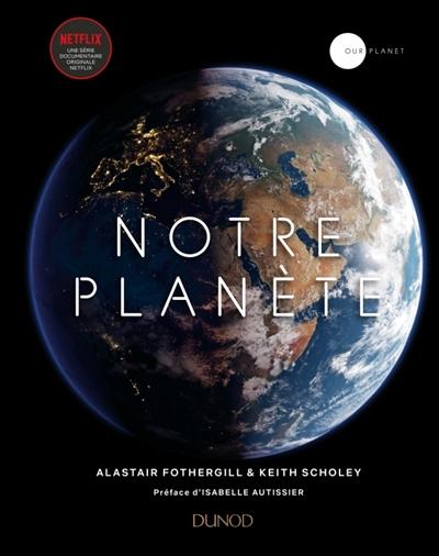 Notre planète | Fothergill, Alastair (1960-....). Auteur