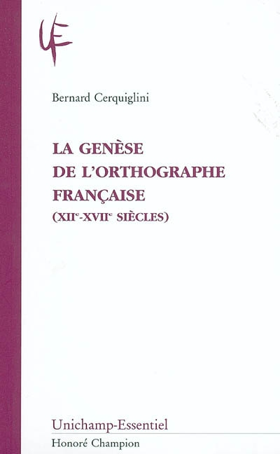La Genèse de l'orthographe française (XIIe-XVIIe siècles) / Bernard Cerquiglini | Cerquiglini, Bernard