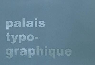 Souvenirs brouillés du palais typographique