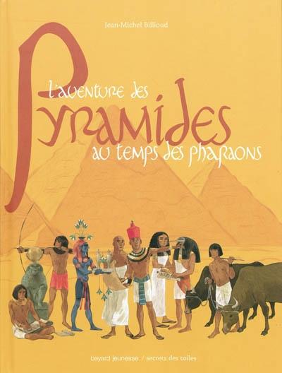 L' aventure des pyramides au temps des pharaons / Jean-Michel Billioud | Billioud, Jean-Michel (1964-....). Auteur