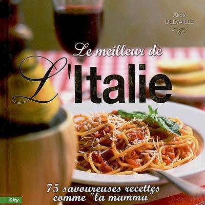 Le meilleur de l'Italie : 75 savoureuses recettes comme la mamma