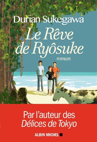 Le rêve de Ryôsuke : roman |  Dorian Sukegawa (1962-....). Auteur