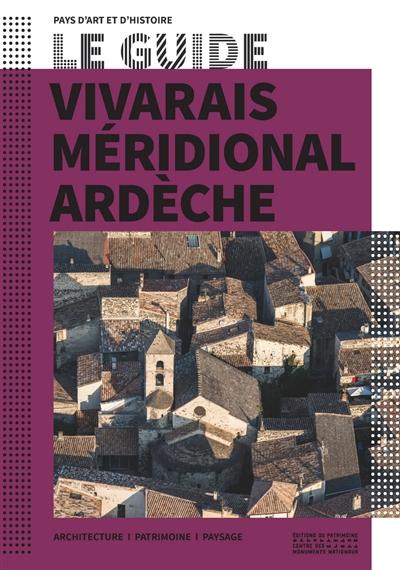 Le guide Vivarais méridional, Ardèche : architecture, patrimoine, paysage