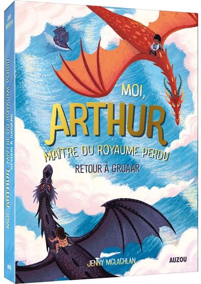 Moi, Arthur, maître du royaume perdu. Vol. 2. Retour à Groaar