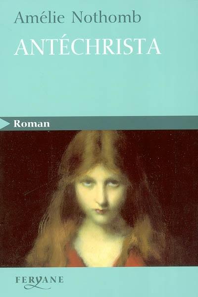Antéchrista | Nothomb, Amélie (1967-....). Auteur