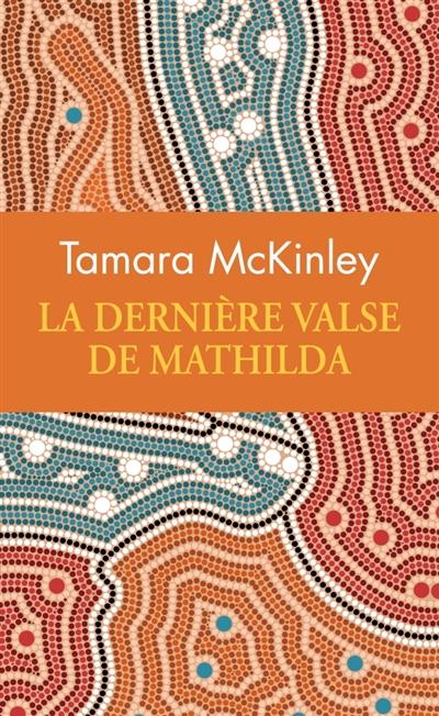 La dernière valse de Mathilda | McKinley, Tamara. Auteur