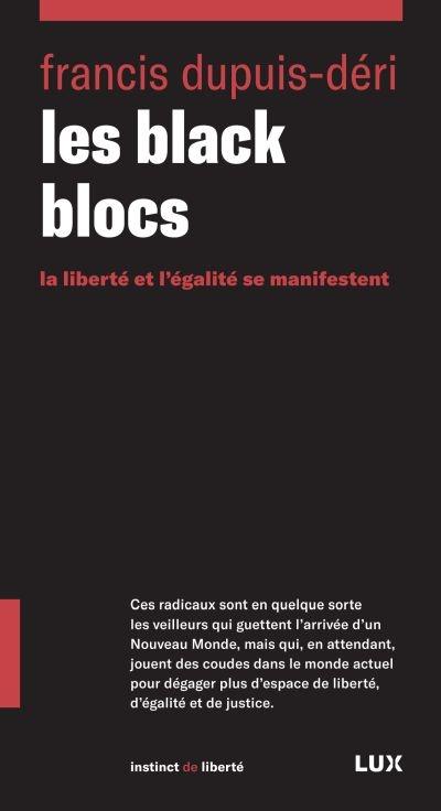 black blocs (Les) : la liberté et l'égalité se manifestent | Dupuis-Déri, Francis. Auteur