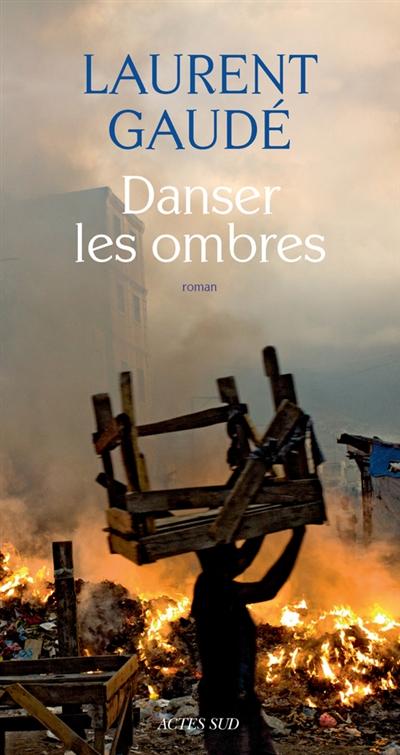 Danser les ombres / Laurent Gaudé   Gaudé, Laurent (1972-....). Auteur