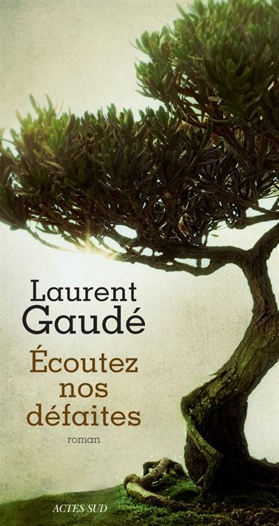Écoutez nos défaites / Laurent Gaudé | Gaudé, Laurent (1972-....). Auteur