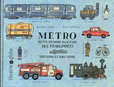 Métro : petite histoire illustrée des transports sur terre et sous terre | Aleksandra Leonidovna Litvina, Auteur