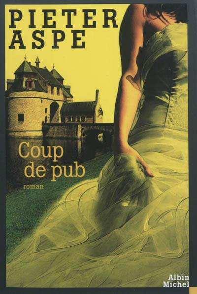 Coup de pub : roman / Pieter Aspe | Aspe, Pieter (1953-....). Auteur
