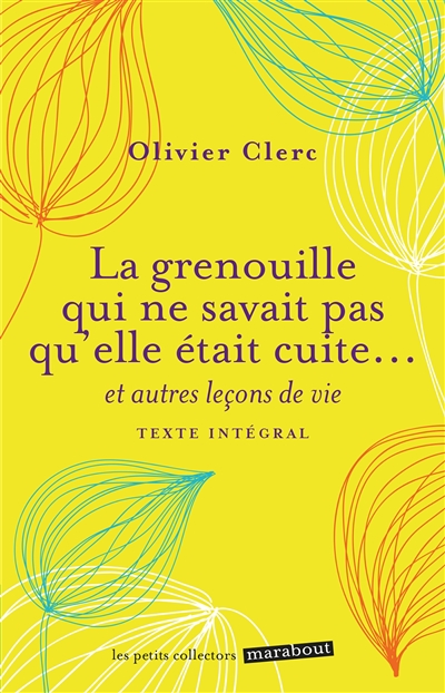 La grenouille qui ne savait pas qu'elle était cuite... : et autres leçons de vie / Olivier Clerc | Clerc, Olivier (1961-....). Auteur