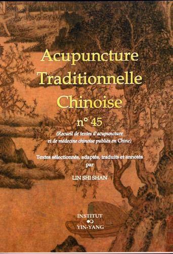 Acupuncture traditionnelle chinoise : recueil de textes d'acupuncture et de médecine chinoise publiés en Chine. Vol. 45