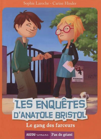 Les enquêtes d'Anatole Bristol. Vol. 1. Le gang des farceurs