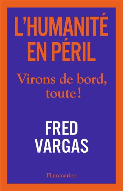L' humanité en péril : virons de bord, toute ! / Fred Vargas | Vargas, Fred (1957-....). Auteur