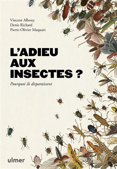 L'adieu aux insectes ? : pourquoi ils disparaissent | Albouy, Vincent (1959-..) - entomologiste. Auteur