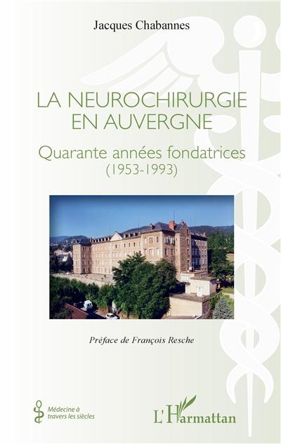 La neurochirurgie en Auvergne : quarante années fondatrices, 1953-1993