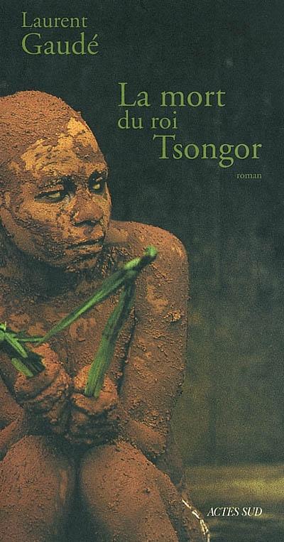 La mort du roi Tsongor : roman / Laurent Gaudé | Gaudé, Laurent (1972-....). Auteur