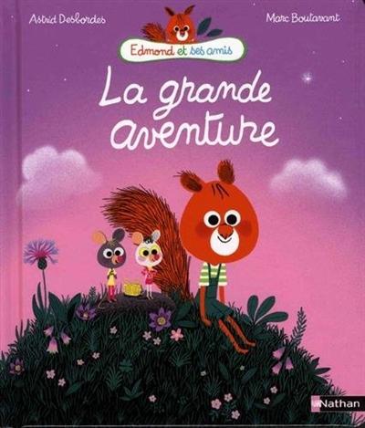 La grande aventure / Astrid Desbordes | Desbordes, Astrid. Auteur