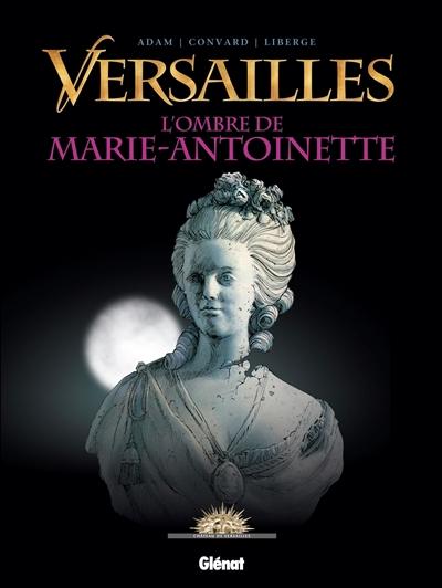 Versailles. Vol. 2. L'ombre de Marie-Antoinette