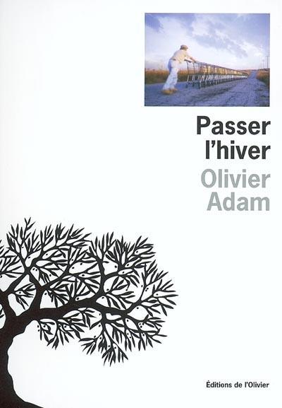 Passer l'hiver | Adam, Olivier (1974-....). Auteur
