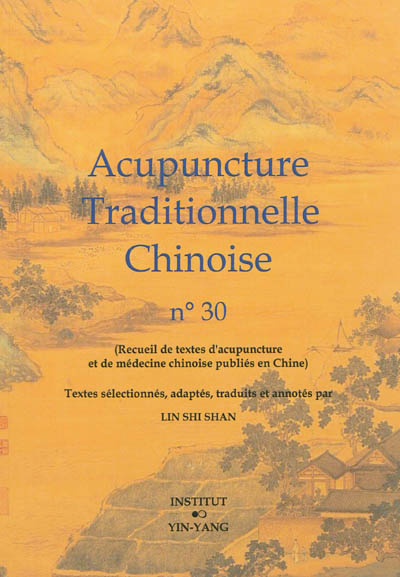Acupuncture traditionnelle chinoise : recueil de textes d'acupuncture et de médecine chinoise publiés en Chine. Vol. 30