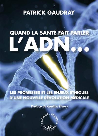 Quand la santé fait parler l'ADN... : les promesses et les enjeux éthiques d'une nouvelle révolution médicale
