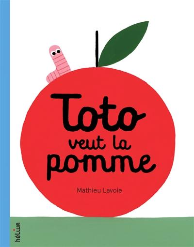 Toto veut la pomme | Lavoie, Mathieu. Auteur