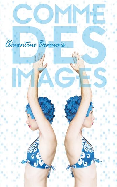 Comme des images   Beauvais, Clémentine (1989-....). Auteur